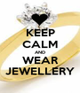 KEEP CALM AND WEAR JEWELLERY - Personalised Poster A1 size