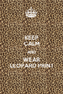 KEEP CALM AND WEAR LEOPARD PRINT - Personalised Poster A1 size