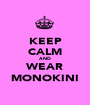 KEEP CALM AND WEAR MONOKINI - Personalised Poster A1 size