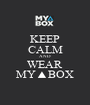 KEEP CALM AND WEAR MY▲BOX - Personalised Poster A1 size