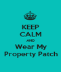 KEEP CALM AND Wear My Property Patch - Personalised Poster A1 size