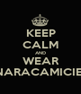 KEEP CALM AND WEAR NARACAMICIE  - Personalised Poster A1 size
