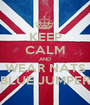 KEEP CALM AND WEAR NATS BLUE JUMPER - Personalised Poster A1 size