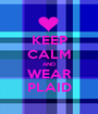 KEEP CALM AND WEAR PLAID - Personalised Poster A1 size