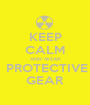 KEEP CALM AND WEAR  PROTECTIVE GEAR - Personalised Poster A1 size