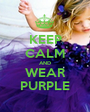 KEEP CALM AND WEAR PURPLE - Personalised Poster A1 size