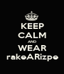 KEEP CALM AND WEAR rakeARizpe - Personalised Poster A1 size