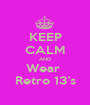 KEEP CALM AND Wear  Retro 13's - Personalised Poster A1 size