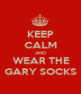 KEEP CALM AND WEAR THE GARY SOCKS - Personalised Poster A1 size