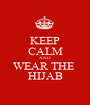 KEEP CALM AND WEAR THE  HIJAB - Personalised Poster A1 size