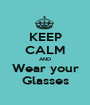 KEEP CALM AND Wear your Glasses - Personalised Poster A1 size