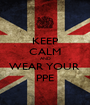 KEEP CALM AND WEAR YOUR  PPE - Personalised Poster A1 size