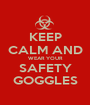 KEEP CALM AND WEAR YOUR SAFETY GOGGLES - Personalised Poster A1 size