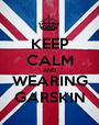 KEEP CALM AND WEARING GARSKIN - Personalised Poster A1 size