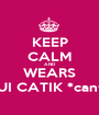 KEEP CALM AND WEARS OUI CATIK *cantik - Personalised Poster A1 size