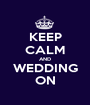 KEEP CALM AND WEDDING ON - Personalised Poster A1 size