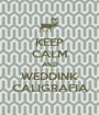KEEP CALM AND WEDDINK CALIGRAFIA - Personalised Poster A1 size