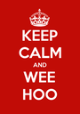 KEEP CALM AND WEE HOO - Personalised Poster A1 size