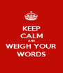 KEEP CALM AND WEIGH YOUR  WORDS - Personalised Poster A1 size