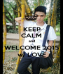 KEEP CALM and WELCOME 2015 w/ LOVE - Personalised Poster A1 size
