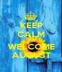 KEEP CALM AND WELCOME AUGUST - Personalised Poster A1 size