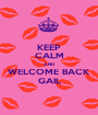 KEEP CALM AND WELCOME BACK GAIL - Personalised Poster A1 size