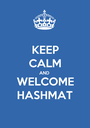 KEEP CALM AND WELCOME HASHMAT - Personalised Poster A1 size