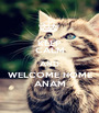 KEEP CALM AND WELCOME HOME ANAM - Personalised Poster A1 size