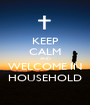 KEEP CALM AND WELCOME IN HOUSEHOLD - Personalised Poster A1 size