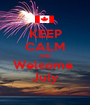 KEEP CALM AND Welcome  July - Personalised Poster A1 size