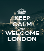 KEEP CALM AND WELCOME LONDON - Personalised Poster A1 size