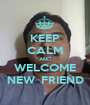 KEEP CALM AND WELCOME NEW  FRIEND - Personalised Poster A1 size