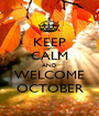 KEEP CALM AND WELCOME OCTOBER - Personalised Poster A1 size
