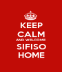 KEEP CALM AND WELCOME  SIFISO HOME - Personalised Poster A1 size