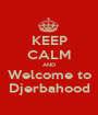 KEEP CALM AND Welcome to Djerbahood - Personalised Poster A1 size