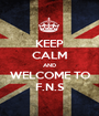 KEEP CALM AND WELCOME TO F.N.S - Personalised Poster A1 size