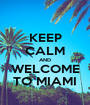 KEEP CALM AND WELCOME TO MIAMI - Personalised Poster A1 size