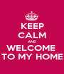 KEEP CALM AND WELCOME  TO MY HOME - Personalised Poster A1 size