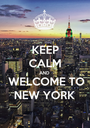 KEEP CALM AND WELCOME TO NEW YORK  - Personalised Poster A1 size