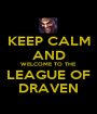 KEEP CALM AND WELCOME TO THE LEAGUE OF DRAVEN - Personalised Poster A1 size