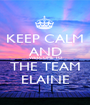 KEEP CALM AND WELCOME TO THE TEAM ELAINE - Personalised Poster A1 size