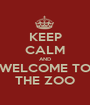 KEEP CALM AND WELCOME TO THE ZOO - Personalised Poster A1 size