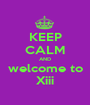KEEP CALM AND welcome to Xiii - Personalised Poster A1 size