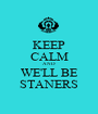 KEEP CALM AND WE'LL BE STANERS - Personalised Poster A1 size