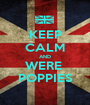 KEEP CALM AND WERE  POPPIES - Personalised Poster A1 size