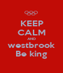 KEEP CALM AND westbrook Be king - Personalised Poster A1 size