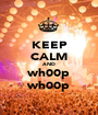 KEEP CALM AND wh00p wh00p - Personalised Poster A1 size