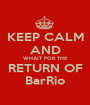 KEEP CALM AND WHAIT FOR THE RETURN OF BarRio - Personalised Poster A1 size