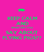 KEEP CALM AND WHAT DID YOU SAY ABOUT FLYING PIGS?? - Personalised Poster A1 size