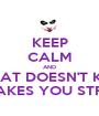KEEP CALM AND WHAT DOESN'T KILL YOU MAKES YOU STRANGER - Personalised Poster A1 size